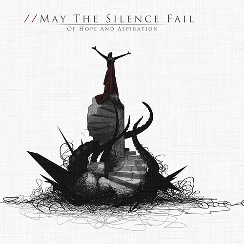 May The Silence Fail - Of Hope And Aspiration